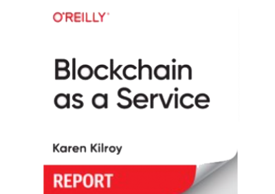 Blockchain as a Service Report by Karen Kilroy released by O'Reilly Media